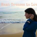 5 Maxi Dresses to love